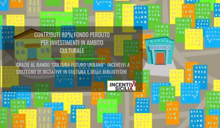 """Immagine articolo: """"Cultura Futuro Urbano"""": contributi 80% fondo perduto per finanziare iniziative culturali in Sicilia e nel resto d'Italia"""