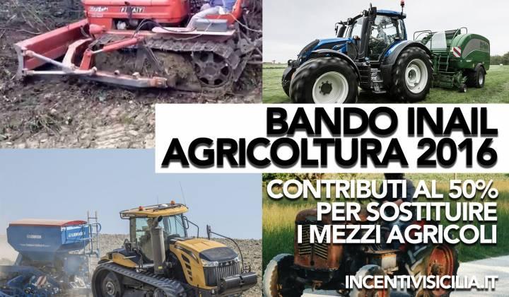 Immagine articolo: Finanziamento a fondo perduto del 50% per acquistare macchine agricole grazie al bando ISI INAIL Agricoltura 2016. 5,5 mil. di € per la Sicilia.